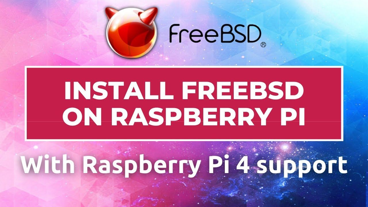 How to install FreeBSD on Raspberry Pi (Raspberry Pi 4 support and desktop environment)
