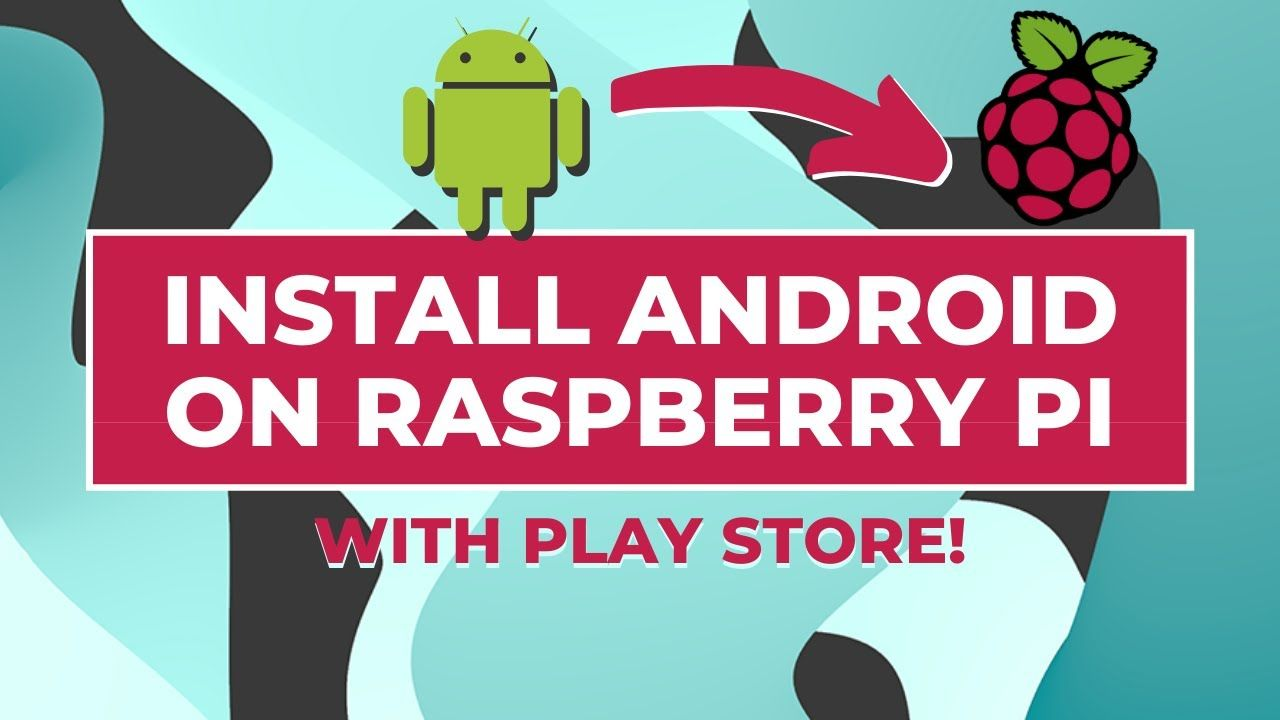 Install Android on Raspberry Pi 4 (with Play Store)