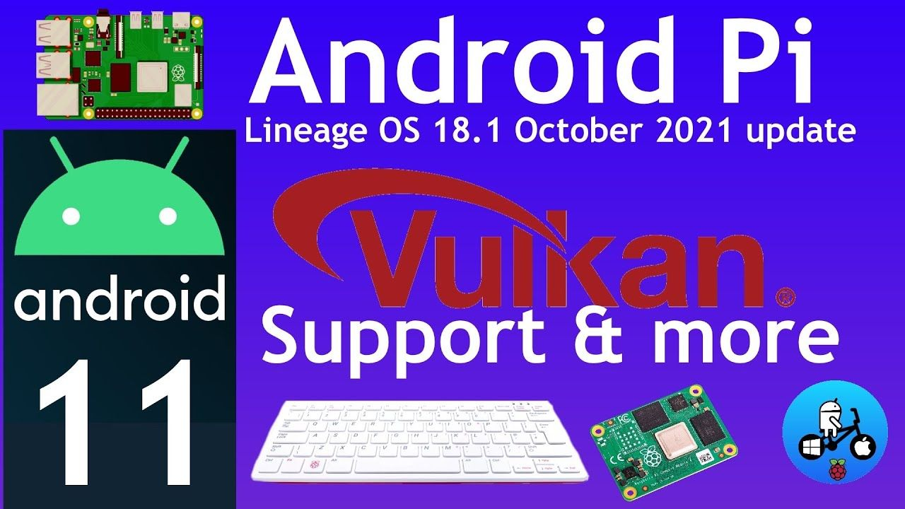 Android 11 / Lineage OS 18.1 update Adds Vulkan support & more. Raspberry Pi 4, 400 and CM4.